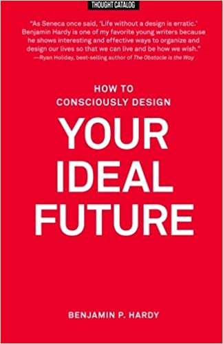 How to consciously design your ideal future benjamin p hardy how to consciously design your ideal future benjamin p hardy 9781530227419 amazon books solutioingenieria Image collections