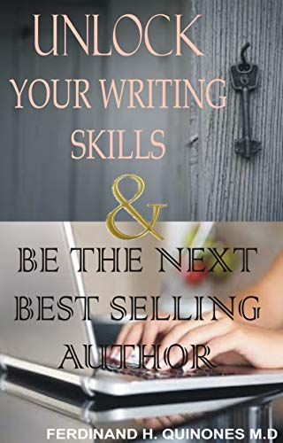 UNLOCK YOUR WRITING SKILLS  & BE THE NEXT BEST SELLING AUTHOR: An Ultimate Guide to Writing Your First Book (English Edition)