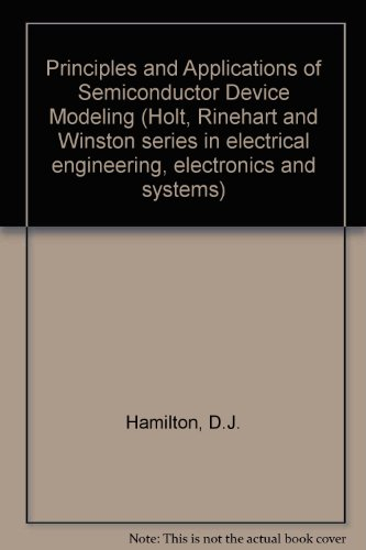 Principles and Applications of Semiconductor Device Modeling (Holt, Rinehart and Winston series in electrical engineering, electronics, and systems)