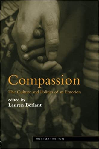com compassion the culture and politics of an emotion compassion the culture and politics of an emotion essays from the english institute 1st edition