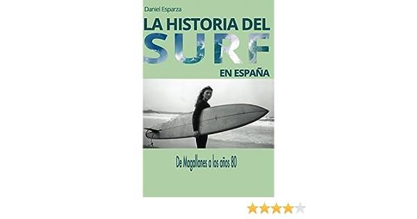 La historia del surf en España: De Magallanes a los años 80 eBook: Daniel Esparza: Amazon.es: Tienda Kindle