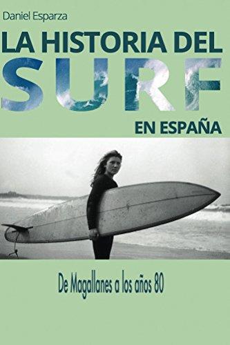 La historia del surf en España: De Magallanes a los años 80 (Spanish Edition