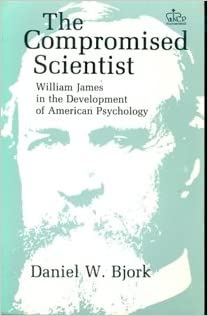 The Compromised Scientist: William James in the Development of American Psychology