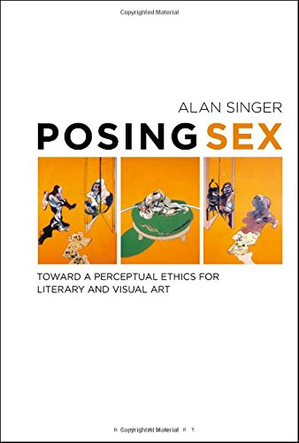 Posing Sex: Toward a Perceptual Ethics for Literary and Visual Art