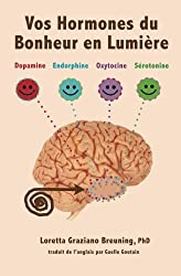 Vos Hormones du Bonheur en Lumiere: Dopamine, Endorphine, Ocytocine, Serotonine (Meet Your Happy Chemicals) (French Edition)