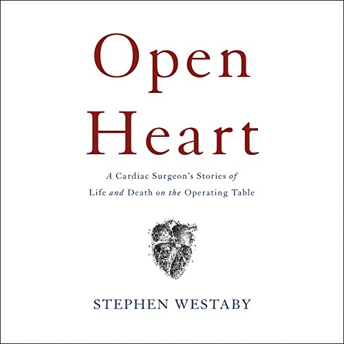 Open Heart  A Cardiac Surgeons Stories Of Life And Death On The Operating Table