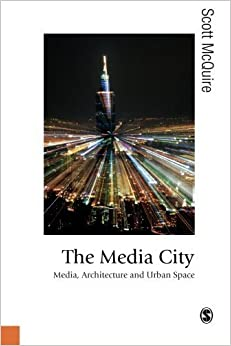 Book The Media City: Media, Architecture and Urban Space (Published in association with Theory, Culture & Society) by McQuire, Scott (2010)