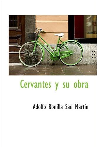 Cervantes y su obra (Spanish Edition): Adolfo Bonilla San Martín: 9781115669405: Amazon.com: Books
