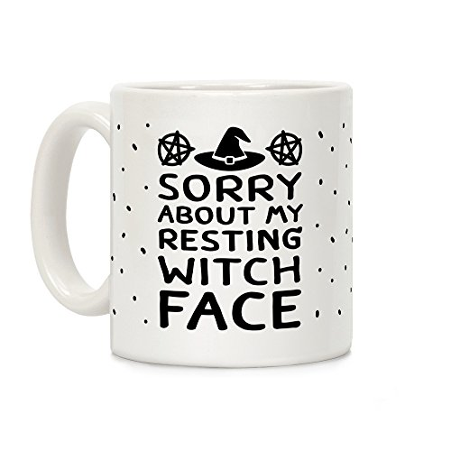 LookHUMAN Sorry About My Resting Witch Face White 11 Ounce Ceramic Coffee Mug]()