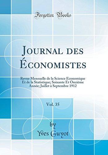Journal Des Économistes, Vol. 35: Revue Mensuelle de la Science Économique Et de la Statistique; Soixante Et Onzième Année; Juillet À Septembre 1912 (Classic Reprint) (French Edition)