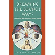 Dreaming of the Council Ways: True Native Teachings from the Red Lodge