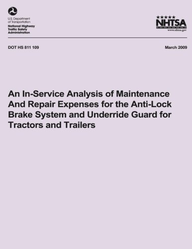 An In-Service Analysis of Maintenance and Repair Expenses for the Anti-Lock Brake System and Underride Guard for Tractors and Trailers (NHTSA Technical Report DOT HS 811 109)