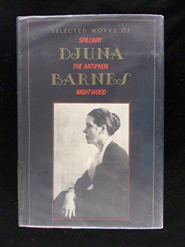 Selected Works of Djuna Barnes: Spillway, The Antiphon, Nightwood