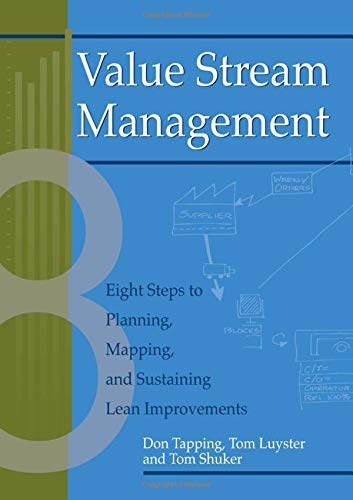 Value Stream Management  Eight Steps To Planning Mapping And Sustaining Lean Improvements  Create A Complete System For Lean Transformation