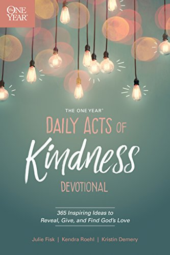 The One Year Daily Acts of Kindness Devotional: 365 Inspiring Ideas to Reveal, Give, and Find God's Love (One Random Act Of Kindness A Day)