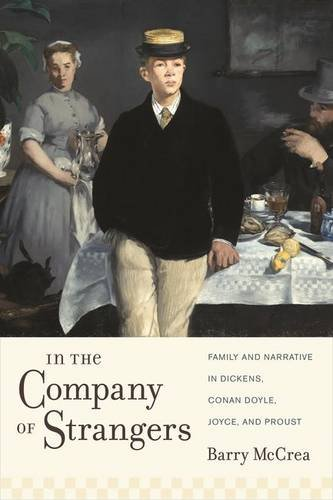 In the Company of Strangers: Family and Narrative in Dickens, Conan Doyle, Joyce, and Proust (Modernist Latitudes)
