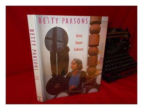 Betty Parsons: Artist, Dealer, Collector por Lee Hall