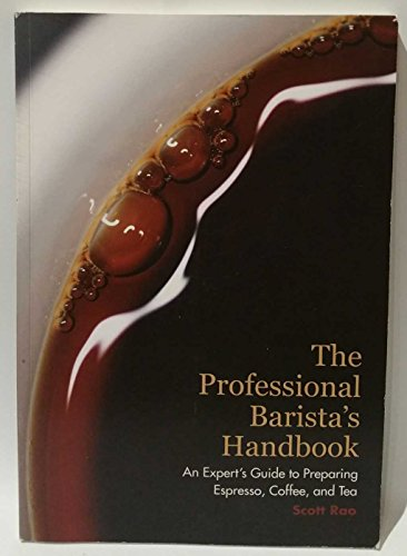 The Professional Barista's Handbook: An Expert Guide to Preparing Espresso, Coffee, and Tea by Scott Rao
