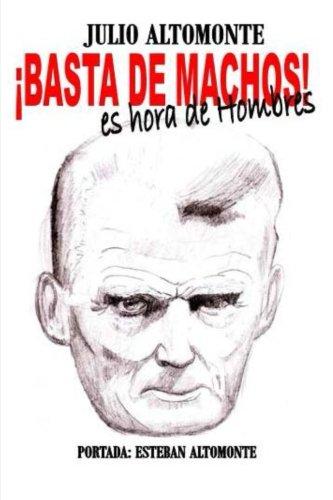 ¡Basta de MACHOS! es tiempo de Hombres (Spanish Edition) [Dr. julio altomonte] (Tapa Blanda)
