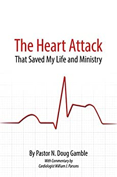 The Heart Attack That Saved My Life and Ministry by [Gamble, N. Doug]
