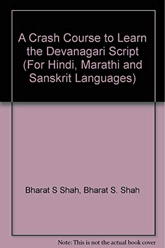 A Crash Course to Learn the Devanagari Script (For Hindi, Marathi and Sanskrit Languages)
