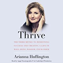 Thrive: The Third Metric to Redefining Success and Creating a Life of Well-Being, Wisdom, and Wonder Audiobook by Arianna Huffington Narrated by Agapi Stassinopoulos