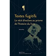Textes fugitifs: Le récit d'esclave au prisme de l'histoire du livre (Métamorphoses du livre) (French Edition)