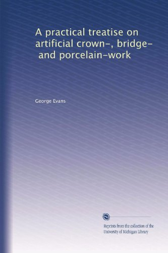 A practical treatise on artificial crown-, bridge-, and porcelain-work (Volume 2)