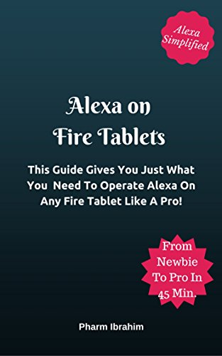 Download PDF Alexa on Fire Tablets - This Guide Gives You Just What You  Need To Operate Alexa On Any Fire Tablet Like A Pro!