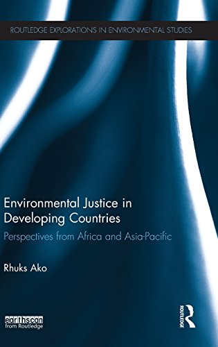 Environmental Justice in Developing Countries: Perspectives from Africa and Asia-Pacific (Routledge Explorations in Environmental Studies)