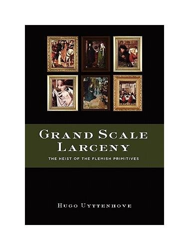 Grand Scale Larceny: The Heist of the Flemish Primitives