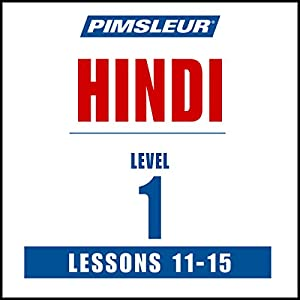 Pimsleur Hindi, Level 1, Lessons 11-15 Audiobook