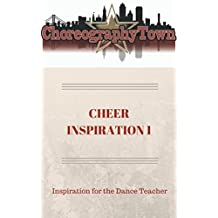 Cheer Inspiration 1: Inspiration for the Dance Teacher (ChoreographyTown Book 4)