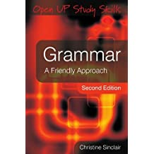Grammar: A friendly approach (Open Up Study Skills) by Christine Sinclair (2010-03-01)