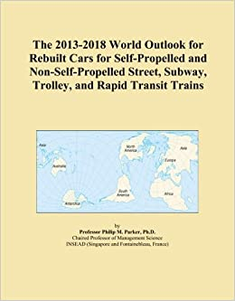 The 2013-2018 World Outlook for Rebuilt Cars for Self-Propelled and Non-Self-Propelled Street, Subway, Trolley, and Rapid Transit Trains