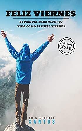 Feliz Viernes: El manual para vivir tu vida como si fuese viernes ...