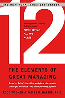 12: The Elements of Great Managing by [Wagner, Rodd, Harter, James]