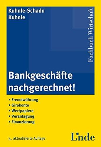 Bankgeschäfte nachgerechnet!: Fremdwährung ═ Girokonto ═ Wertpapiere ═ Veranlagung ═ Finanzierung