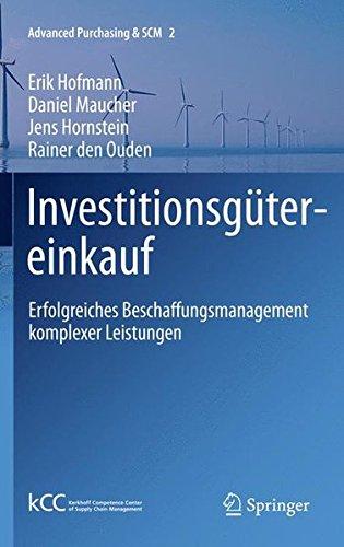 Investitionsgütereinkauf: Erfolgreiches Beschaffungsmanagement komplexer Leistungen (Advanced Purchasing & SCM, Band 2)