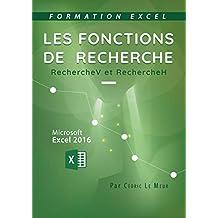 Excel 2016 - Les fonctions de recherche: RECHERCHEV et RECHERCHEH (French Edition)