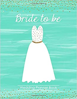 Bride to Be Wedding Planner Book: A 100