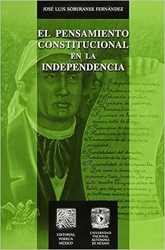Amazon.com: PENSAMIENTO CONSTITUCIONAL EN LA INDEPENDENCIA, EL (9786070909610): SOBERANES FERNANDEZ, JOSE LUIS: Books