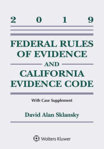 Federal Rules of Evidence and California Evidence Code: 2019 Case Supplement (Supplements)