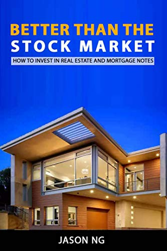 better than the stock market how to invest in real estate and mortgage notes to create passive income