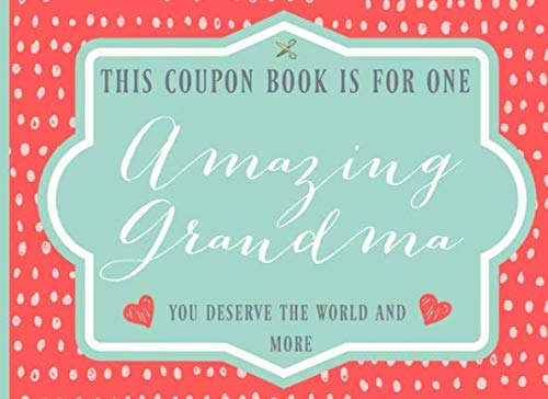 (This coupon book is for one Amazing Grandma: Pre-filled vouchers, Lovely gift for Grandmother on Mothers day or birthday, or just to show your appreciation, great alternative to a card)