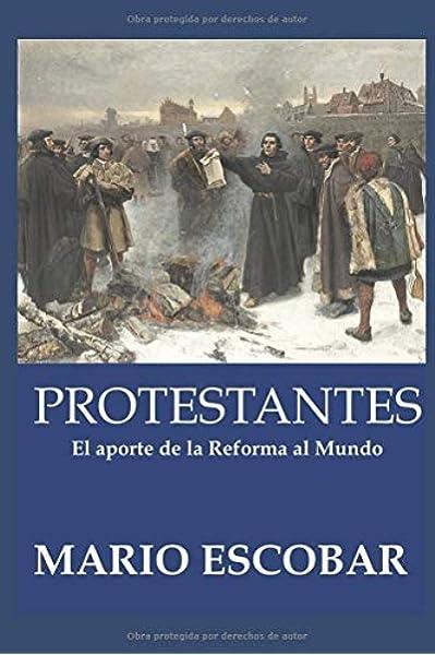 Protestantes: La Historia de la Reforma en quinientos años: Amazon.es: Escobar, Mario: Libros
