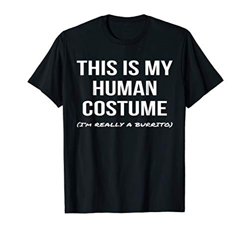 This Is My Human Costume I'm Really a Burrito Shirt Cosplay -