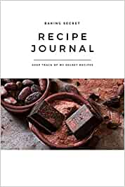 Recipe Journal My Baking Secret Chocolate Lovers: Self-Baking Passion, Family Favorite Taste Recipe, Blank Notebook, DIY, Essential for Bakery, ... Gift, 2020 Present for Mom Dad Women Kid