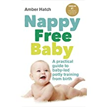 Nappy Free Baby: A practical guide to baby-led potty training from birth