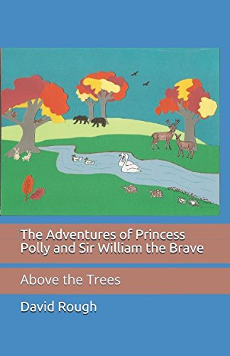 The Adventures of Princess Polly and Sir William the Brave: Above the Trees